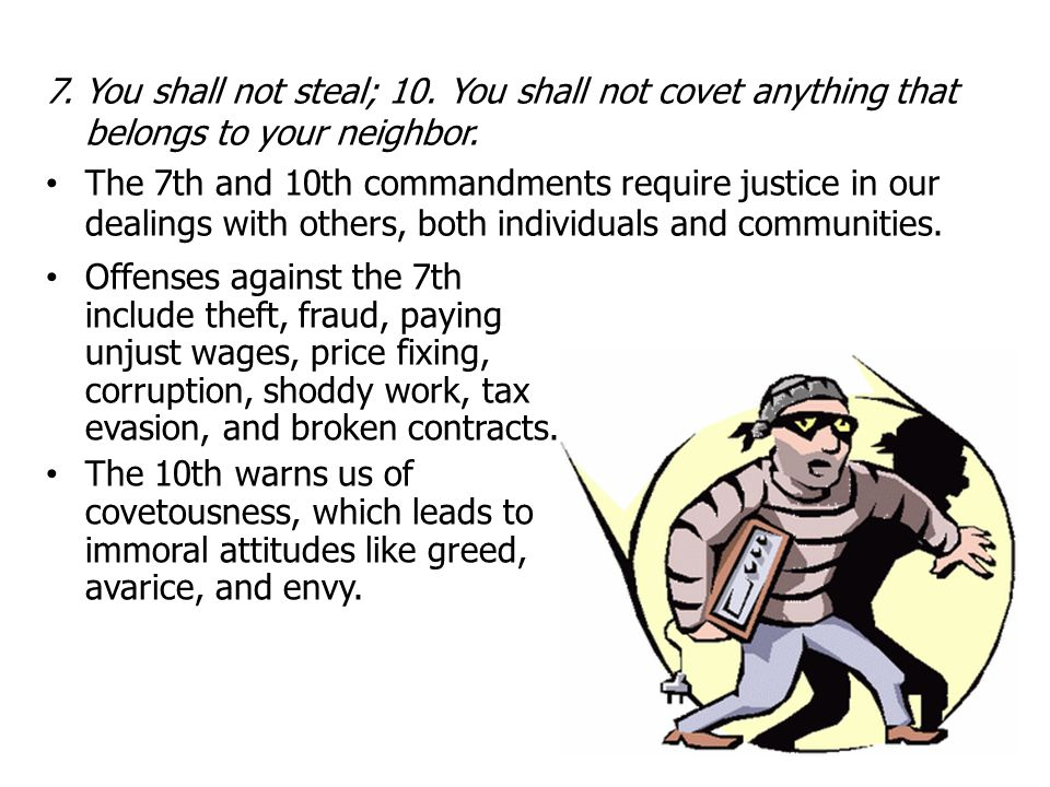 7. You shall not steal; 10. You shall not covet anything that belongs to your neighbor.