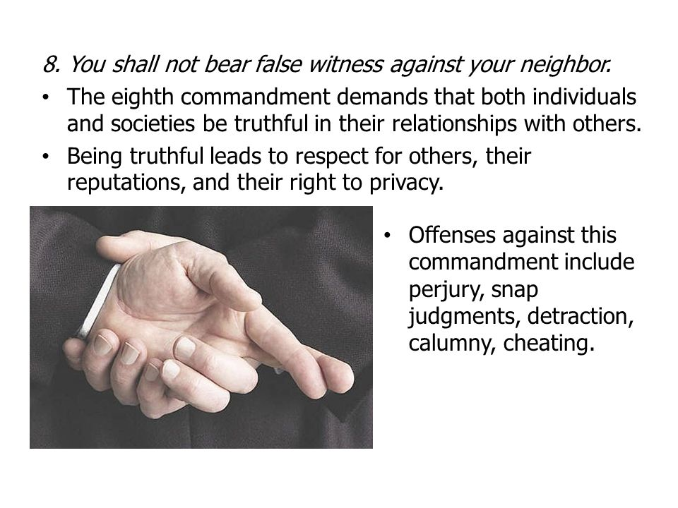 8. You shall not bear false witness against your neighbor.