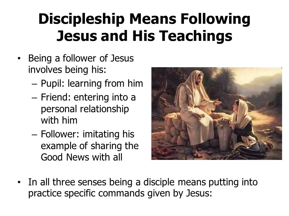 Discipleship Means Following Jesus and His Teachings