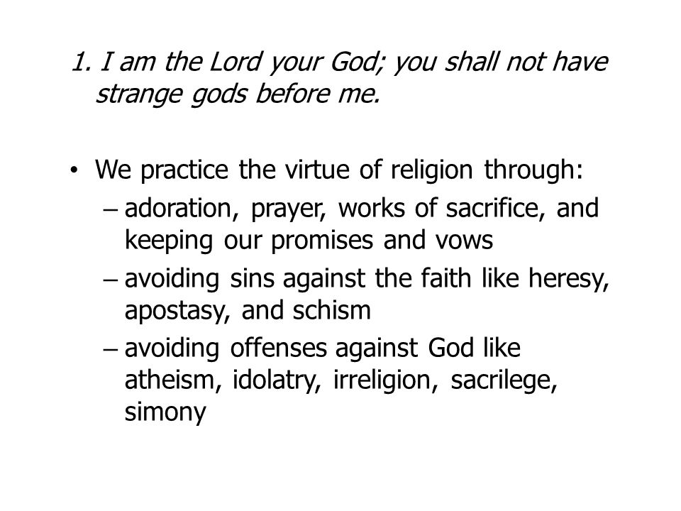 1. I am the Lord your God; you shall not have strange gods before me.