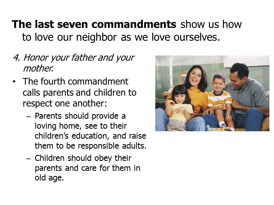 The last seven commandments show us how to love our neighbor as we love ourselves.