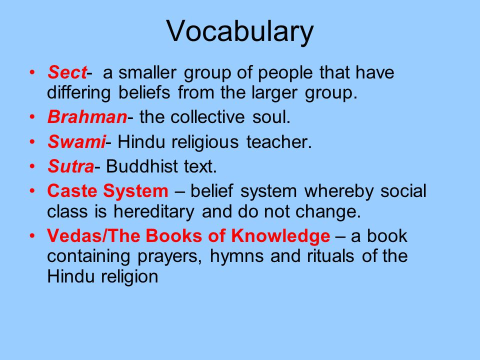 Vocabulary Sect- a smaller group of people that have differing beliefs from the larger group. Brahman- the collective soul.