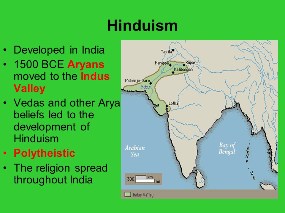 Hinduism Developed in India 1500 BCE Aryans moved to the Indus Valley