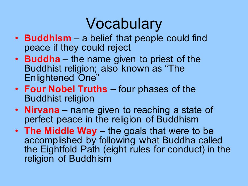 Vocabulary Buddhism – a belief that people could find peace if they could reject.