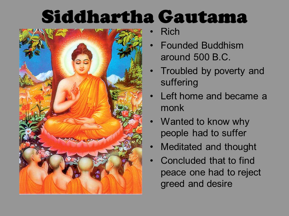Siddhartha Gautama Rich Founded Buddhism around 500 B.C.