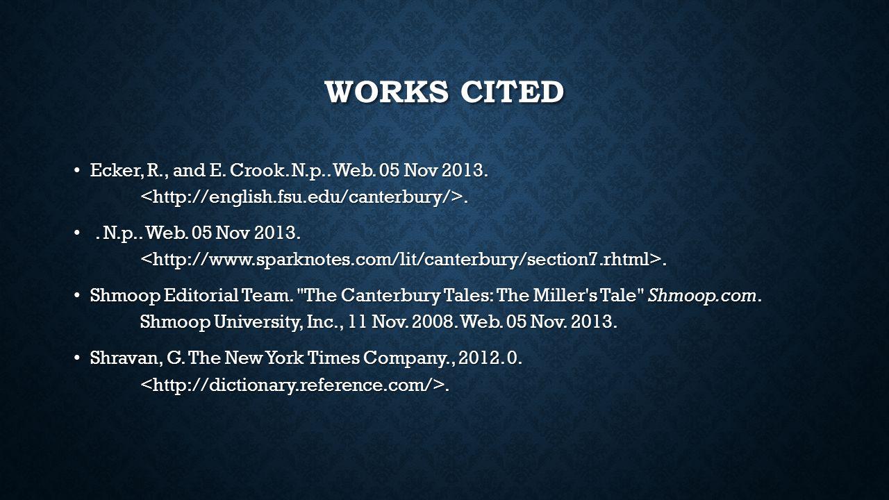 Works cited Ecker, R., and E. Crook. N.p.. Web. 05 Nov 2013. <http://english.fsu.edu/canterbury/>.