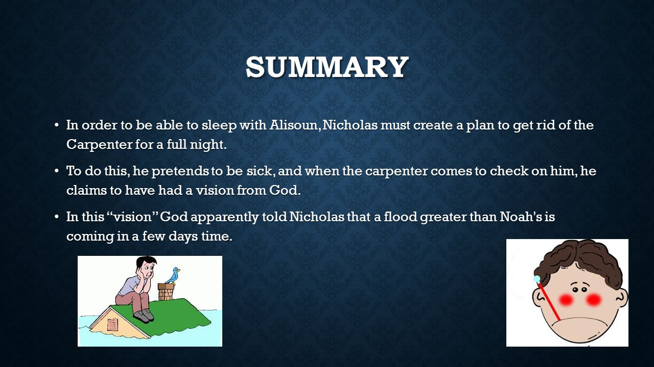 Summary In order to be able to sleep with Alisoun, Nicholas must create a plan to get rid of the Carpenter for a full night.