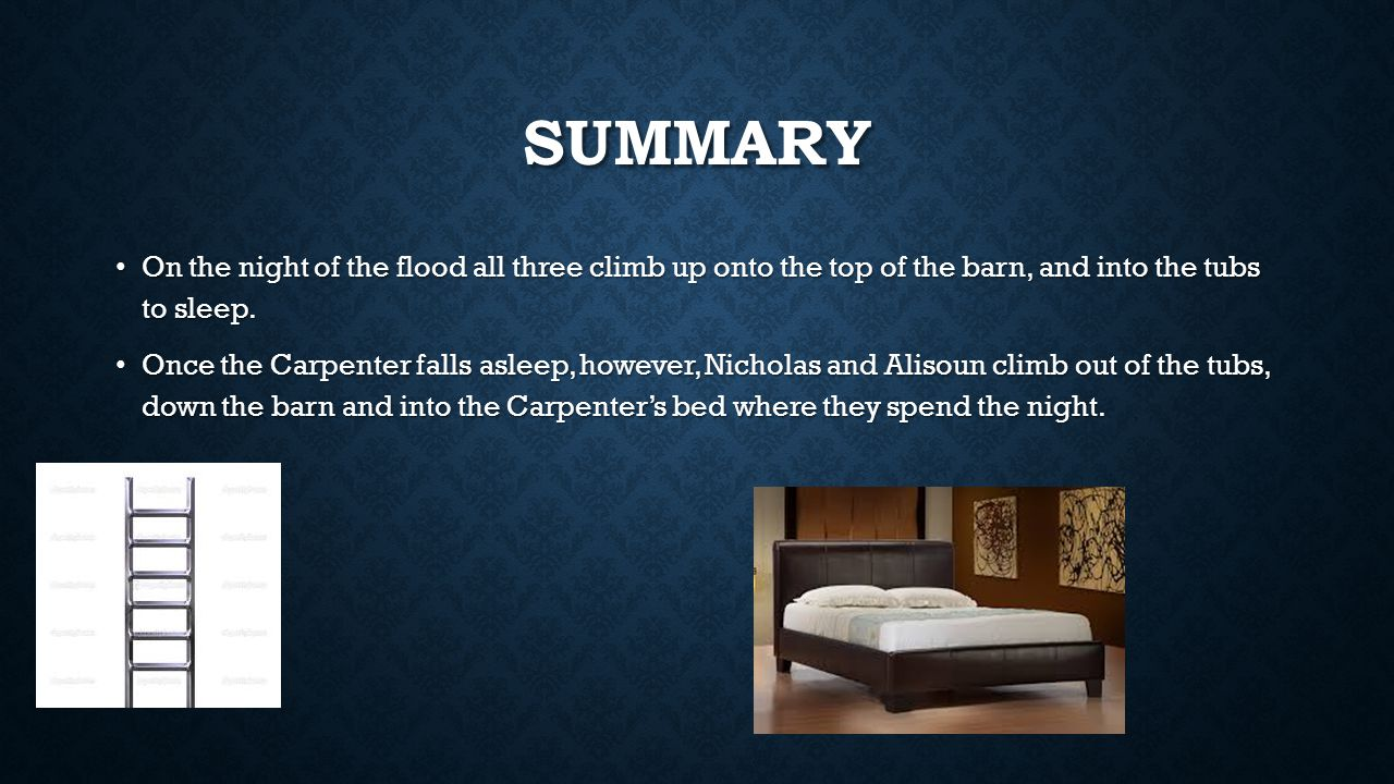 summary On the night of the flood all three climb up onto the top of the barn, and into the tubs to sleep.