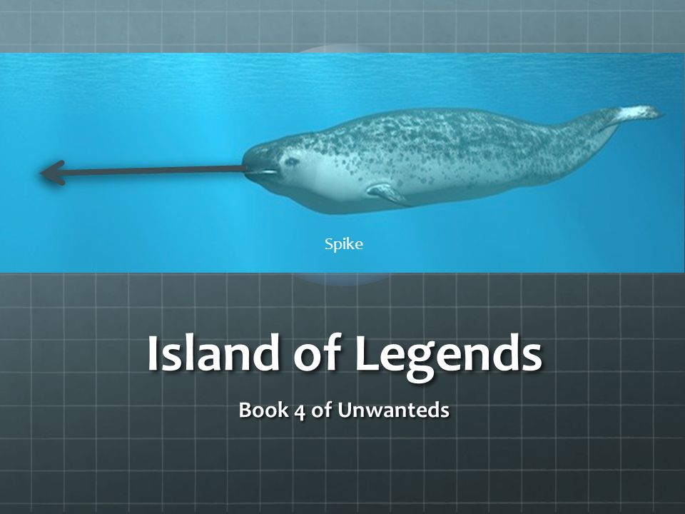 Spike Island of Legends Book 4 of Unwanteds