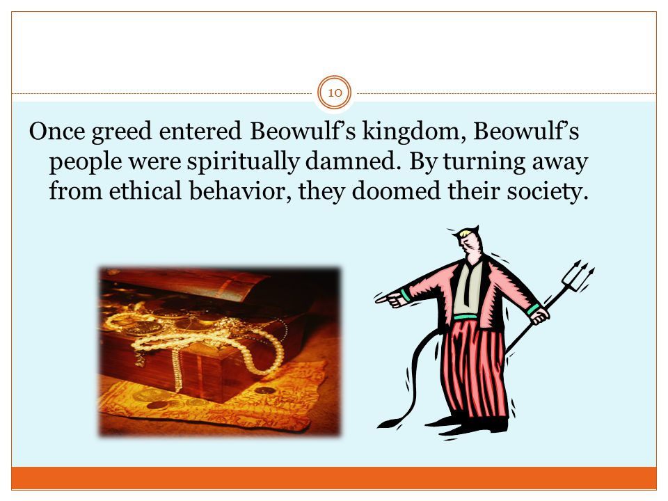 Once greed entered Beowulf's kingdom, Beowulf's people were spiritually damned.