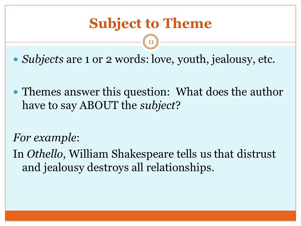 Subject to Theme Subjects are 1 or 2 words: love, youth, jealousy, etc.