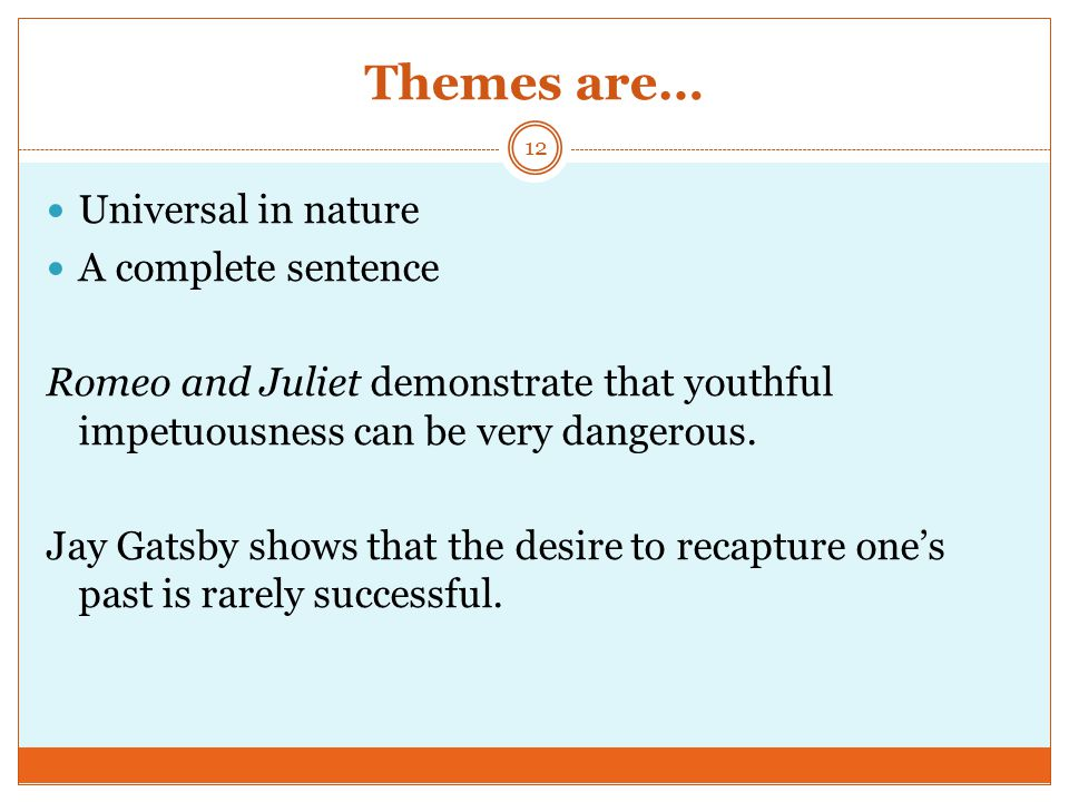 Themes are… Universal in nature A complete sentence