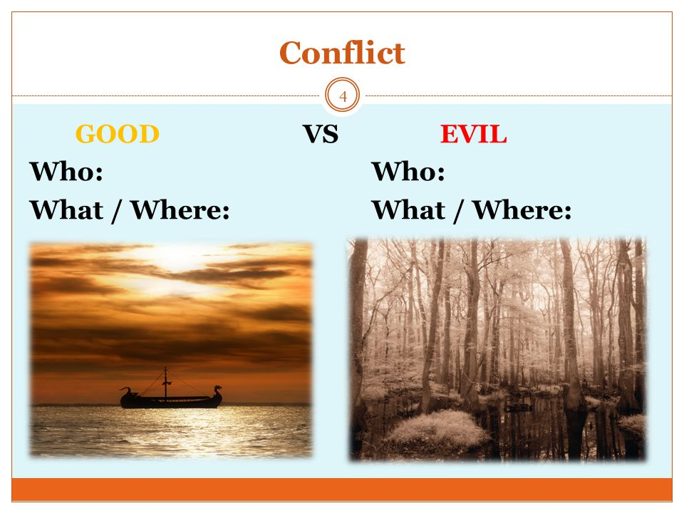 Conflict GOOD VS EVIL Who: Who: What / Where: What / Where: