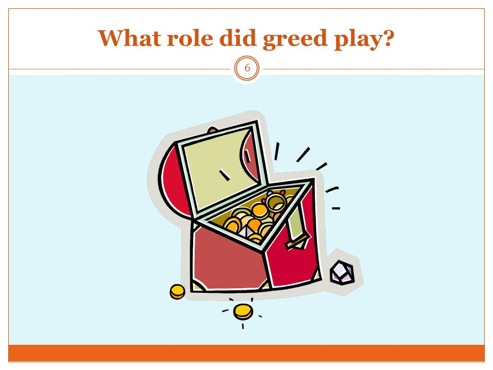 What role did greed play