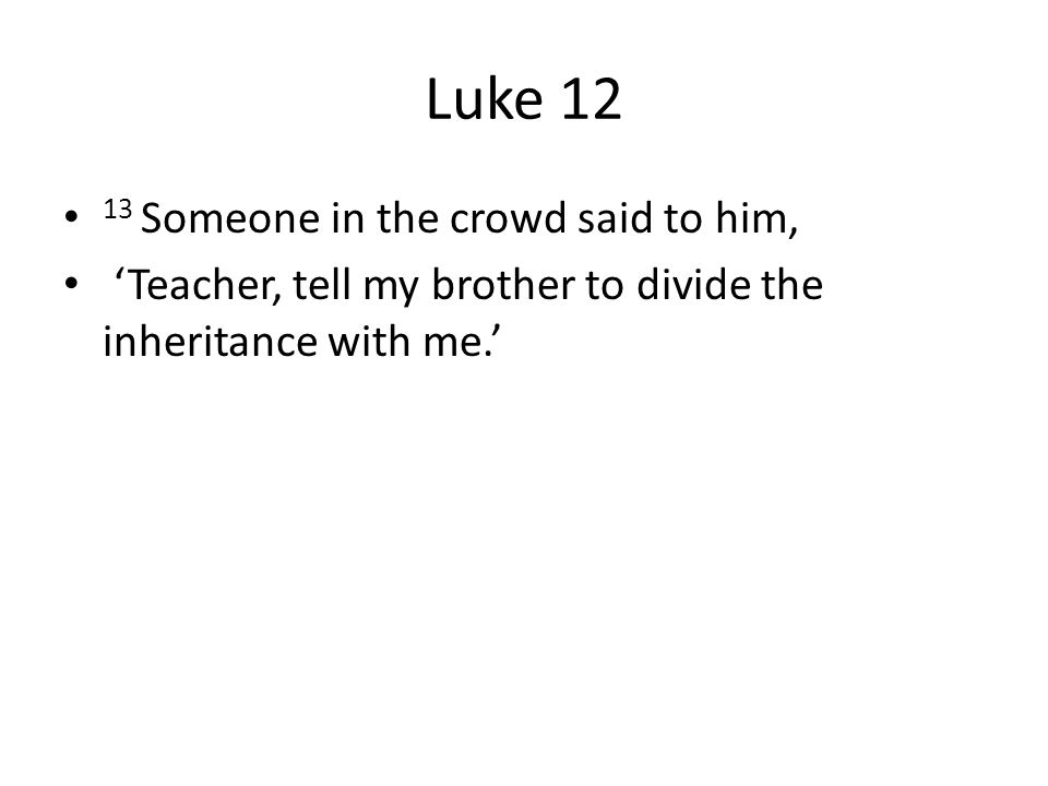 Luke 12 13 Someone in the crowd said to him,