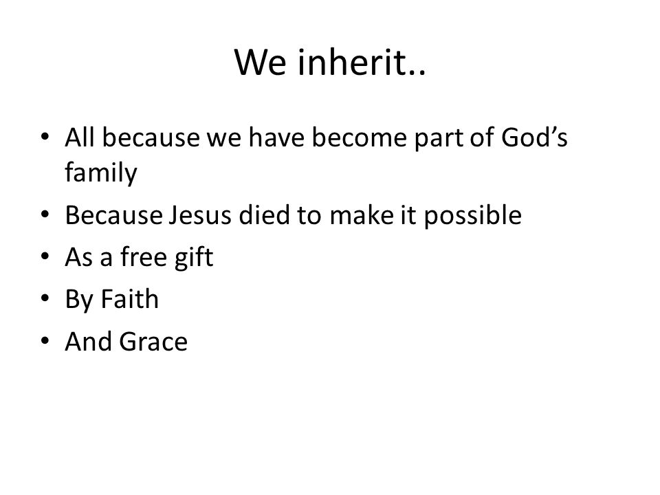 We inherit.. All because we have become part of God's family