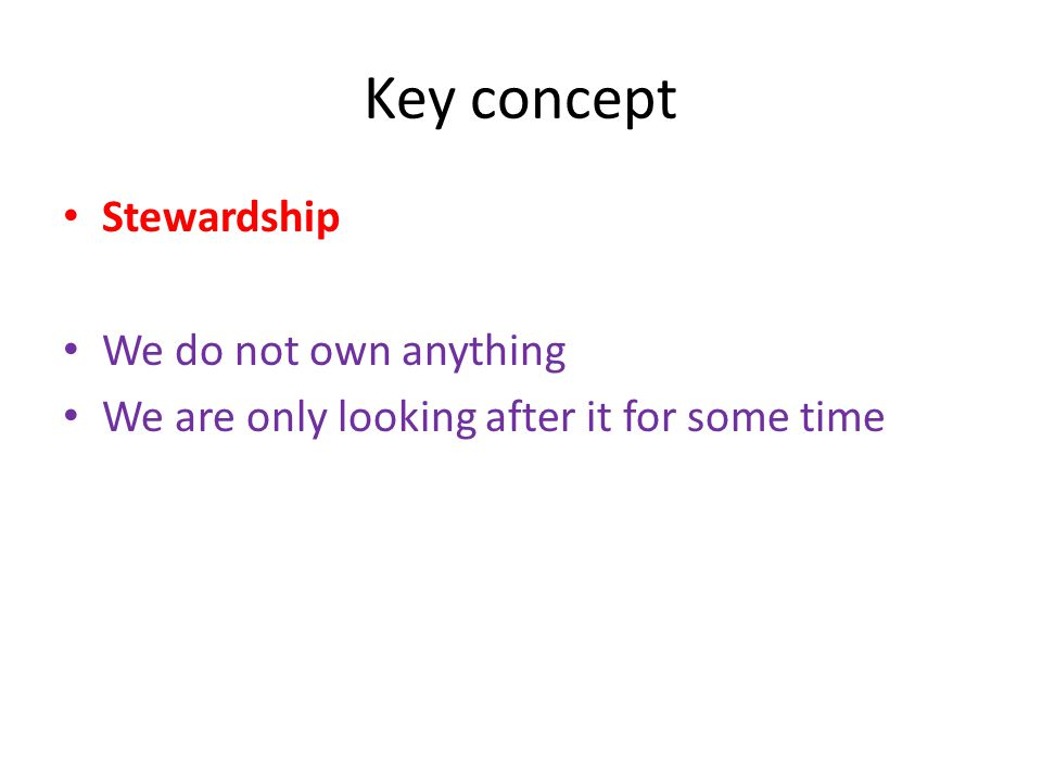 Key concept Stewardship We do not own anything
