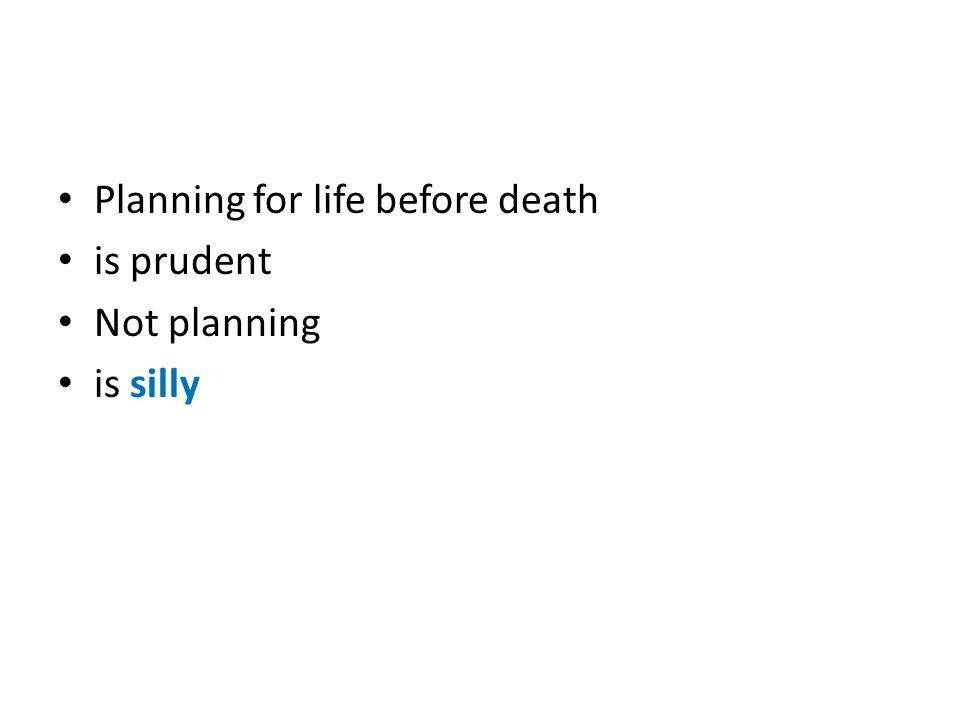 Planning for life before death
