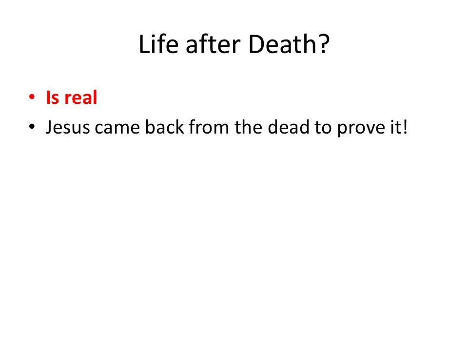Life after Death Is real Jesus came back from the dead to prove it!