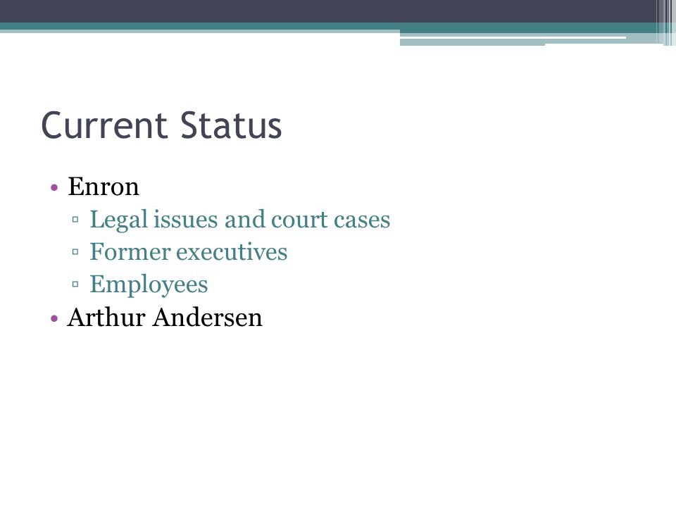 Current Status Enron Arthur Andersen Legal issues and court cases