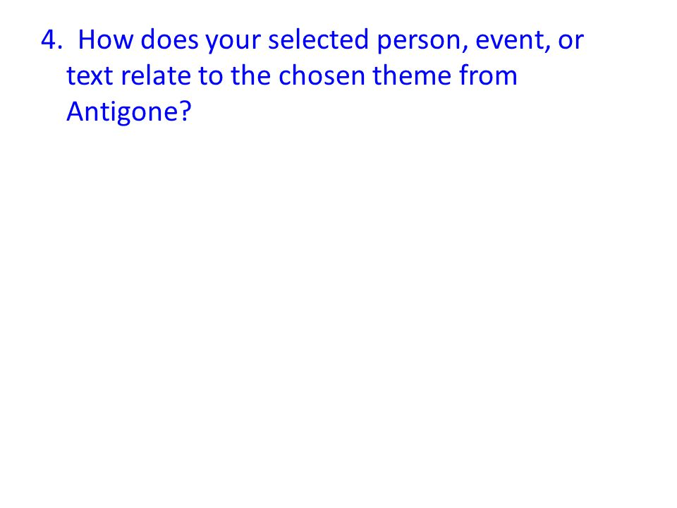 4. How does your selected person, event, or text relate to the chosen theme from Antigone
