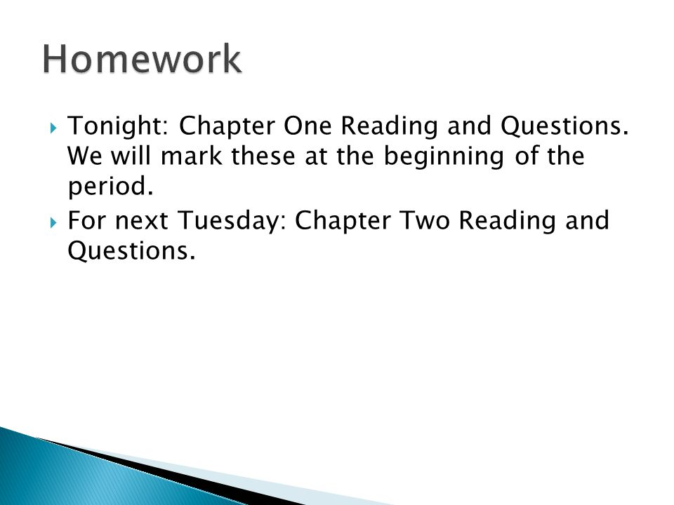 Homework Tonight: Chapter One Reading and Questions. We will mark these at the beginning of the period.