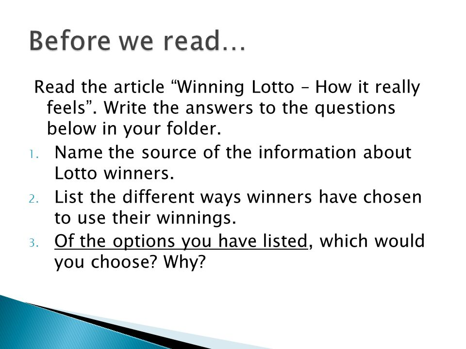 Before we read… Read the article Winning Lotto – How it really feels . Write the answers to the questions below in your folder.