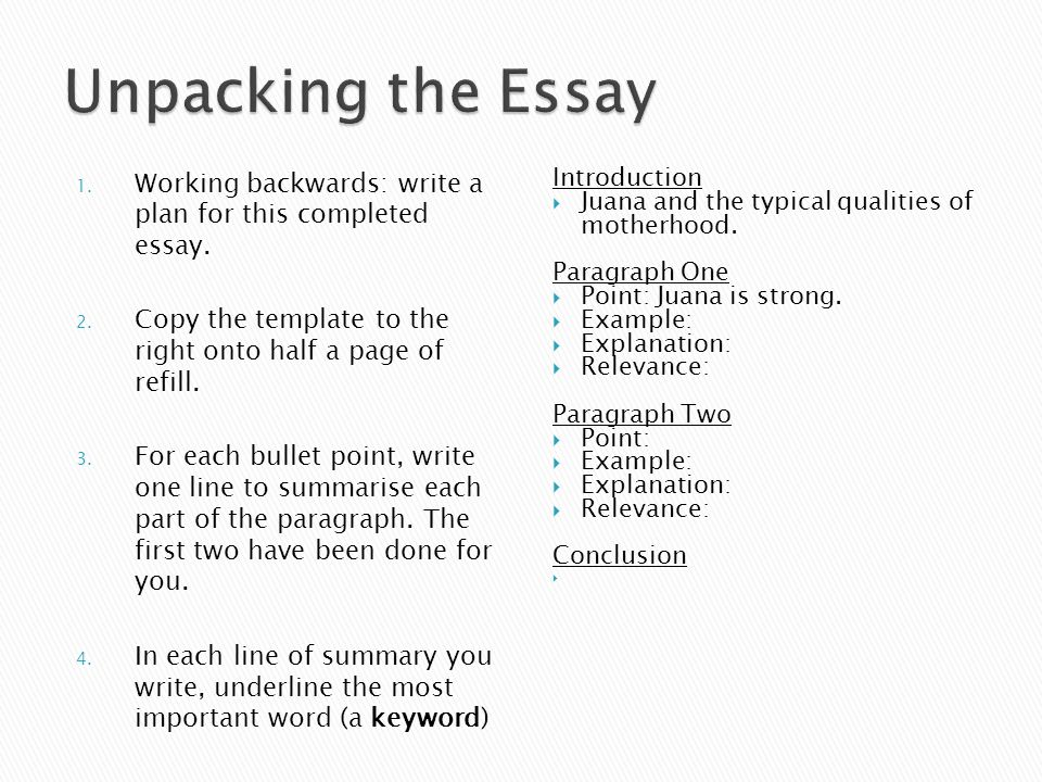 Unpacking the Essay Working backwards: write a plan for this completed essay. Copy the template to the right onto half a page of refill.