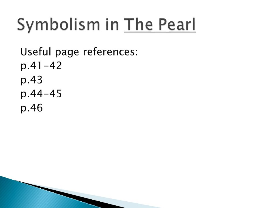 Symbolism in The Pearl Useful page references: p.41-42 p.43 p.44-45 p.46
