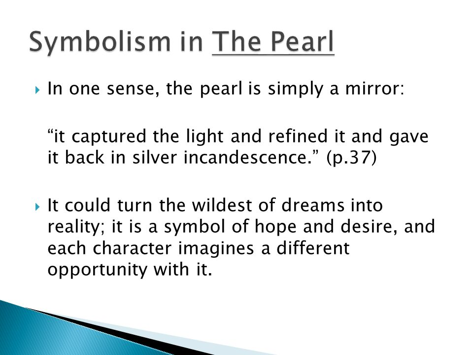 Symbolism in The Pearl In one sense, the pearl is simply a mirror: