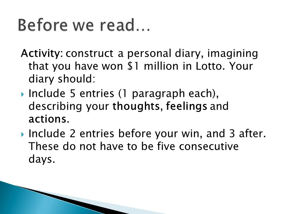 Before we read… Activity: construct a personal diary, imagining that you have won $1 million in Lotto. Your diary should: