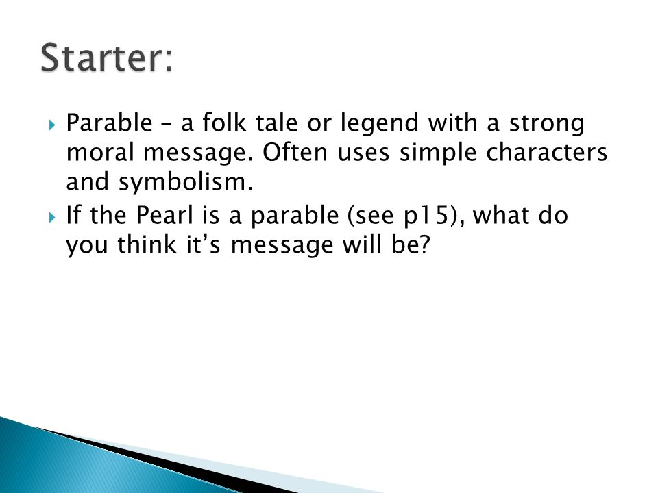 Starter: Parable – a folk tale or legend with a strong moral message. Often uses simple characters and symbolism.