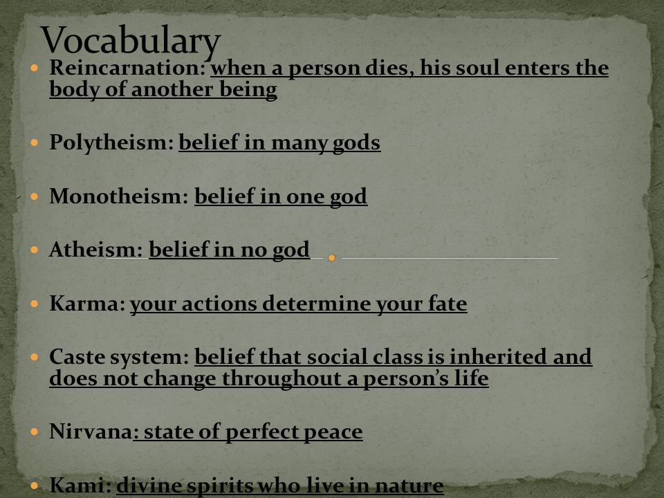 Vocabulary Reincarnation: when a person dies, his soul enters the body of another being. Polytheism: belief in many gods.