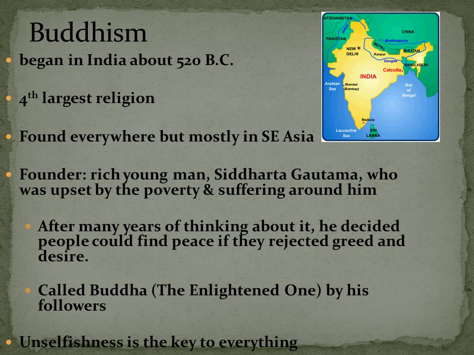 Buddhism began in India about 520 B.C. 4th largest religion