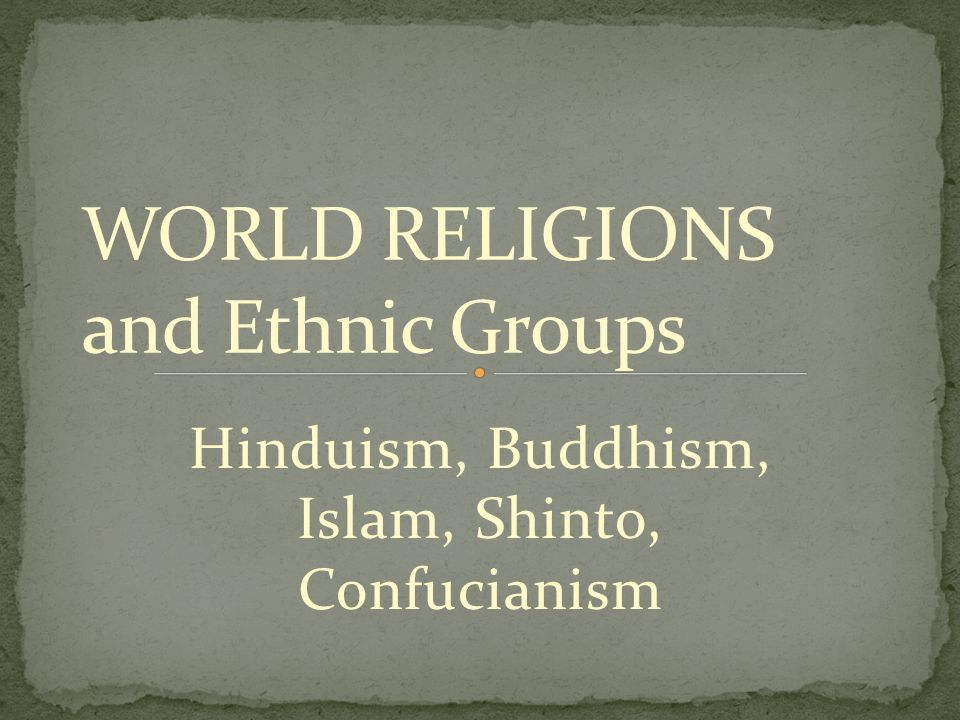 WORLD RELIGIONS and Ethnic Groups