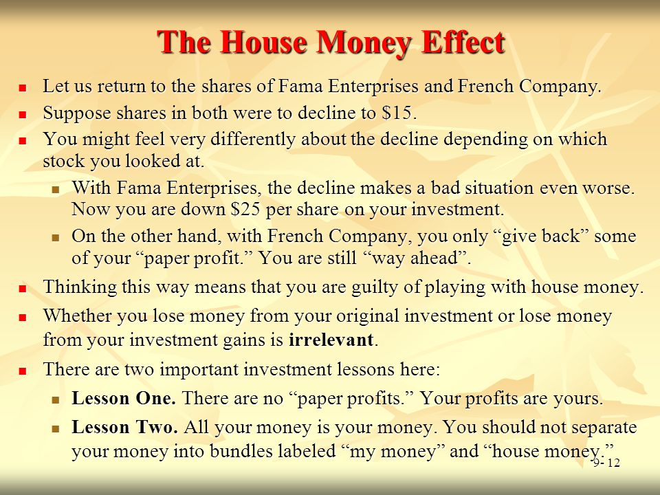 The House Money Effect Let us return to the shares of Fama Enterprises and French Company. Suppose shares in both were to decline to $15.