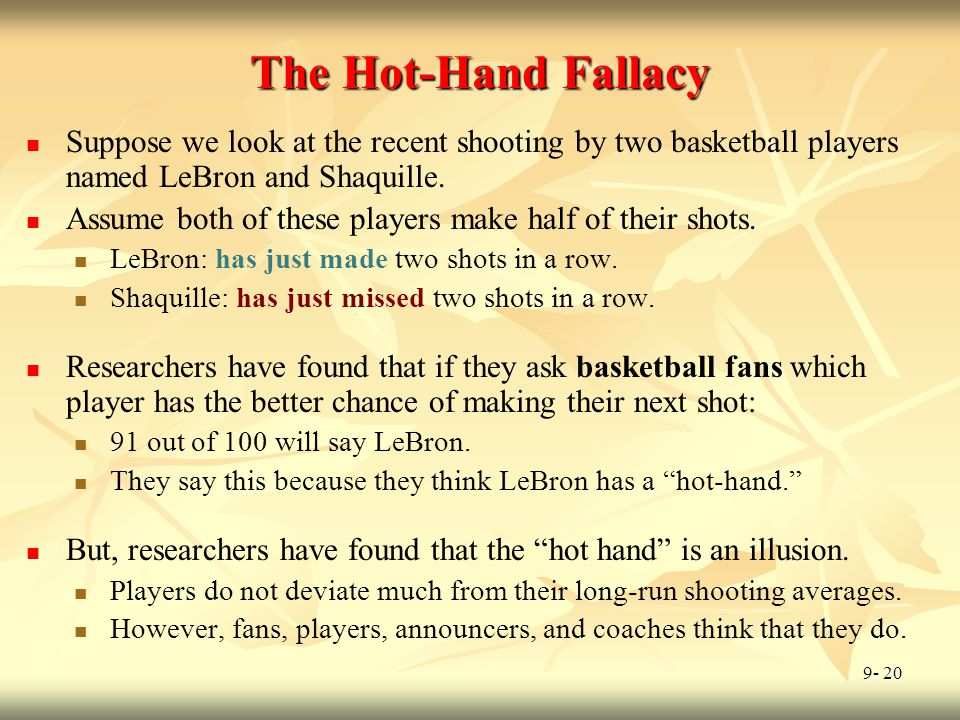 The Hot-Hand Fallacy Suppose we look at the recent shooting by two basketball players named LeBron and Shaquille.