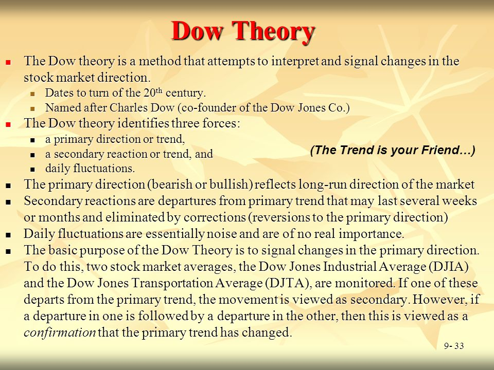 Dow Theory The Dow theory is a method that attempts to interpret and signal changes in the stock market direction.