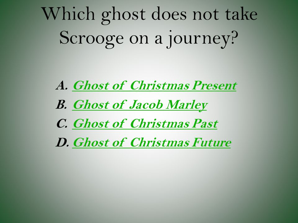 Which ghost does not take Scrooge on a journey