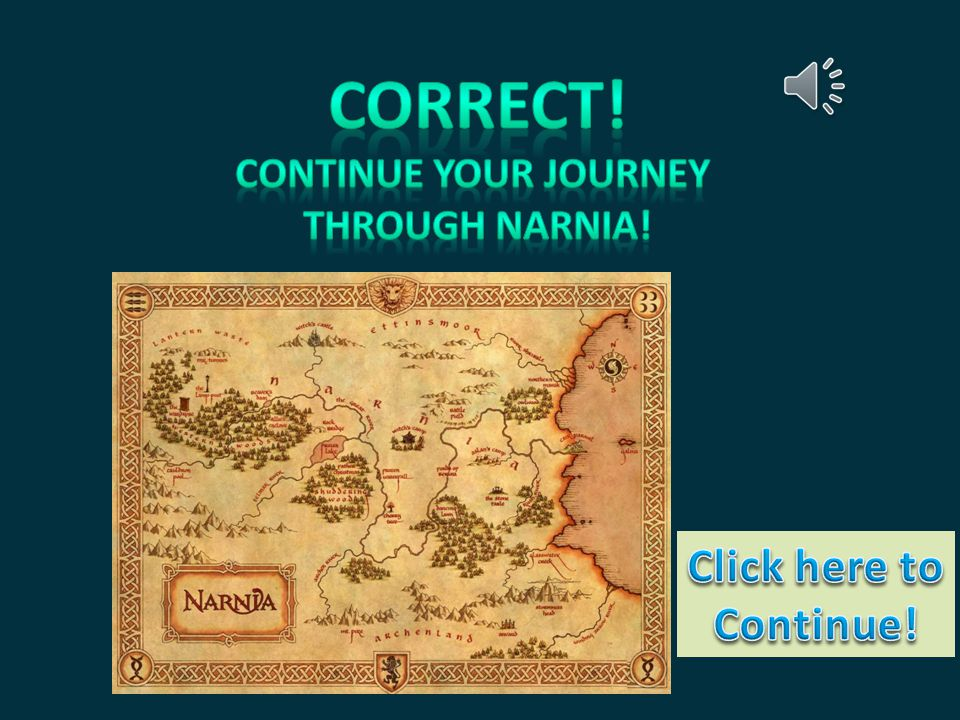 Correct! Continue your Journey Through Narnia! Click here to Continue!