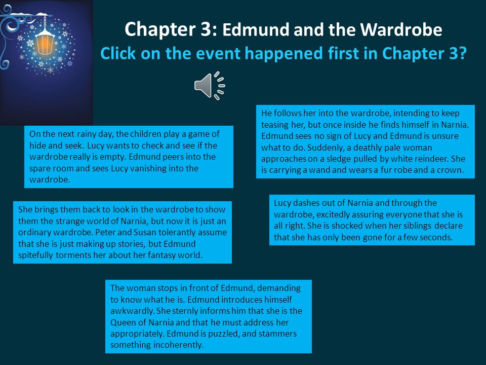 Chapter 3: Edmund and the Wardrobe Click on the event happened first in Chapter 3
