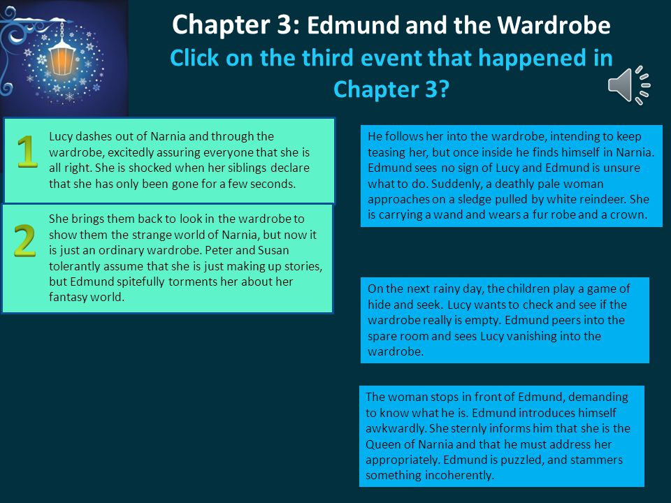 Chapter 3: Edmund and the Wardrobe Click on the third event that happened in Chapter 3