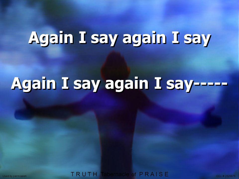 Again I say again I say Again I say again I say-----
