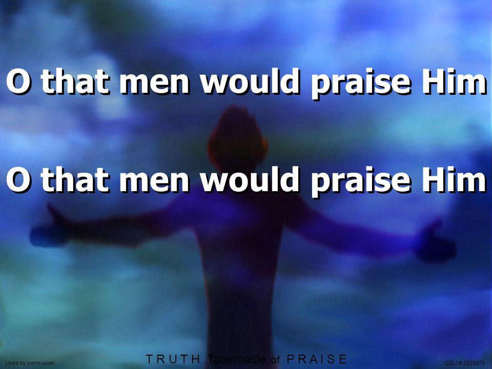 O that men would praise Him