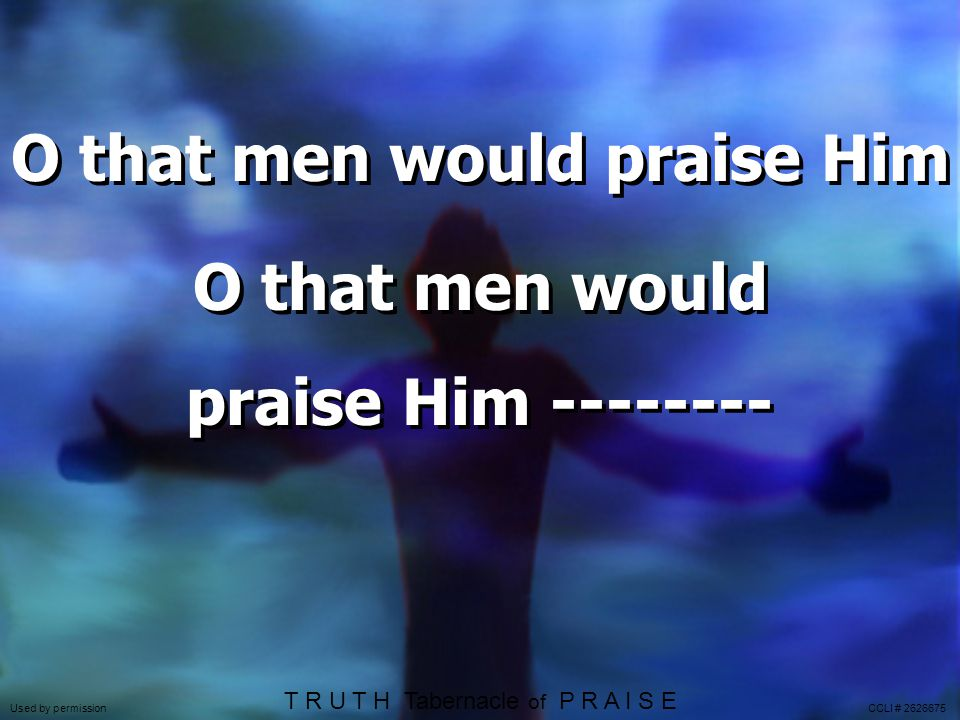 O that men would praise Him O that men would praise Him --------
