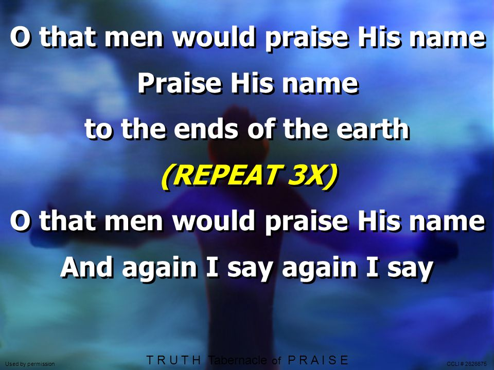 O that men would praise His name And again I say again I say