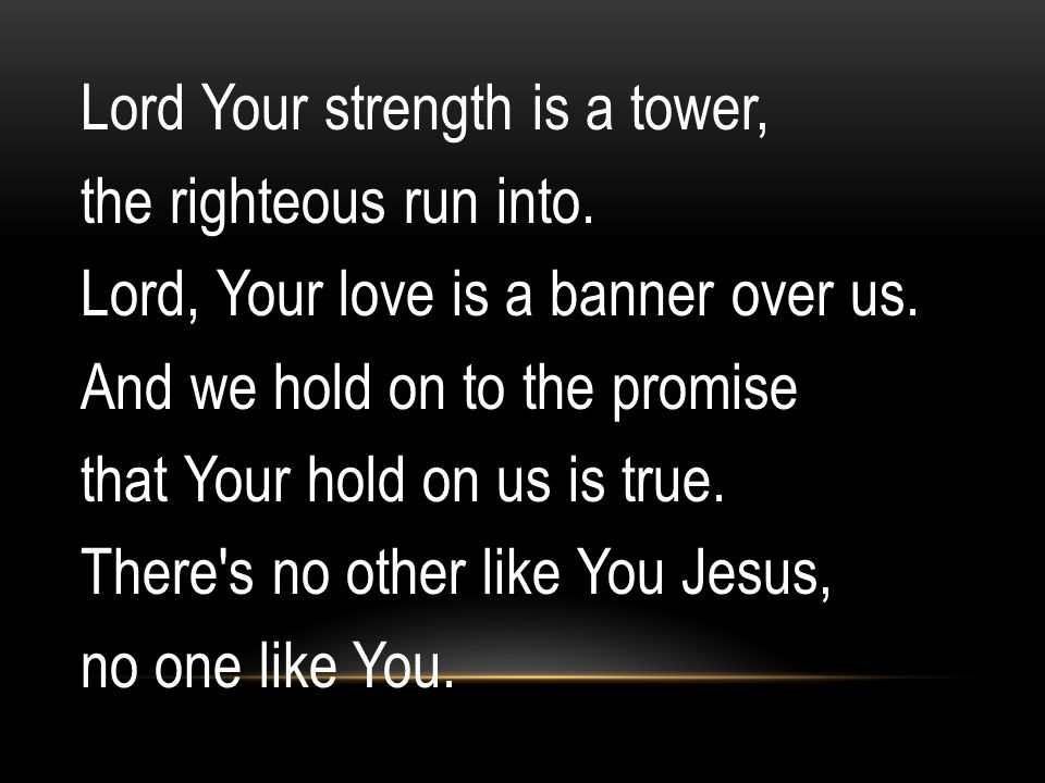 Lord Your strength is a tower, the righteous run into