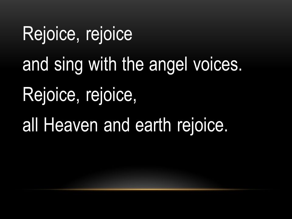 Rejoice, rejoice and sing with the angel voices