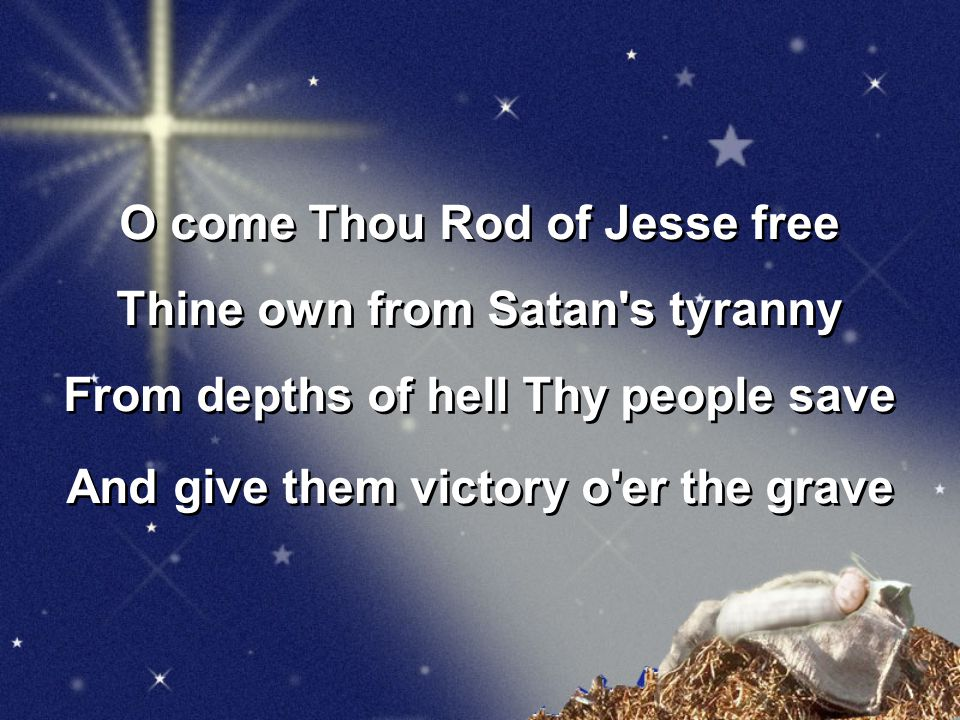 O come Thou Rod of Jesse free Thine own from Satan s tyranny