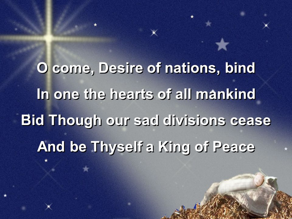 O come, Desire of nations, bind In one the hearts of all mankind